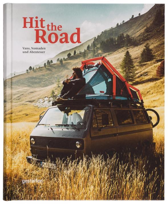 """""""Hit the Road"""" stellt auf 272 Seiten moderne Nomaden, ihre Abenteuer und individuellen Fahrzeuge vor"""
